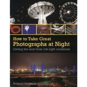How to Take Great Photographs at Night: Carefully Structured Assignments to Help Improve Your Technique