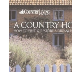 A Country Home: How to Find and Restore a Dream Property (Country Living)