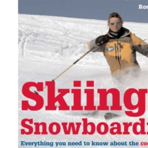 Skiing and Snowboarding: A Complete Introduction to Skiing and Snowboarding