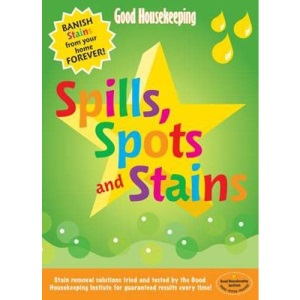 Good Housekeeping: Spills, Spots and Stains: Banish Stains from Your Home Forever! (Good Housekeeping)