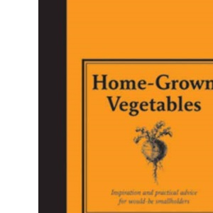 Home-grown Vegetables - Inspiration and Practical Advice for Would-be Smallholders (Country Living)