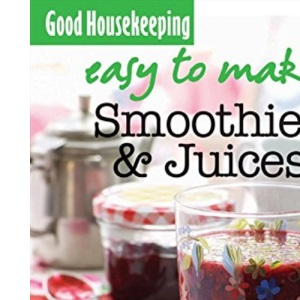 GH Easy to Make! Smoothies, Juices & Shakes: Over 100 Triple-Tested Recipes