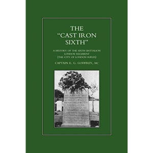 Cast-iron Sixth: A History of the Sixth Battalion, London Regiment (City of London Rifles) (The City of London Rifles)