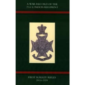 War Record of the 21st London Regiment (first Surrey Rifles) 1914-1919