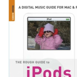 The Rough Guide to IPod, ITunes and Music Online (Rough Guide to iPods, iTunes, & Music Online)
