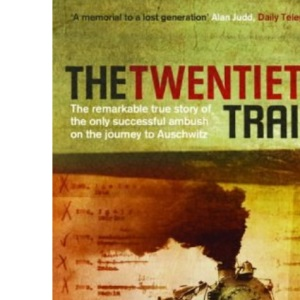 The Twentieth Train: The Remarkable True Story of the Only Successful Ambush on the Journey to Auschwitz