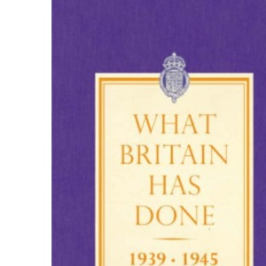 What Britain Has Done 1939-1945