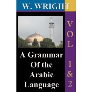 A Grammar of the Arabic Language (Wright's Grammar).: v.1 & 2