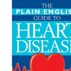 The Plain English Guide to Heart Disease: Understanding and Avoiding Britain's Biggest Killer