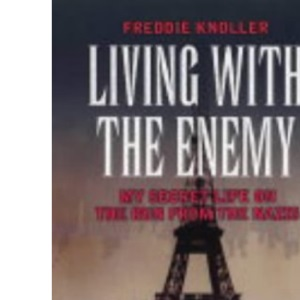 Living with the Enemy: My Secret Life on the Run from the Nazis