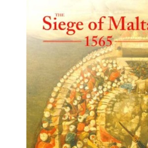 The Siege of Malta, 1565: Translated from the Spanish edition of 1568 (First Person Singular)