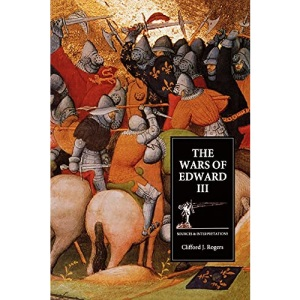 The Wars of Edward III: Sources and Interpretations (Warfare in History)
