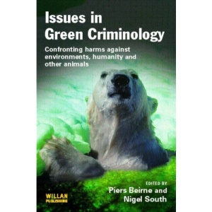 Issues in Green Criminology: Confronting Harms Against Environments, Humanity and Other Animals