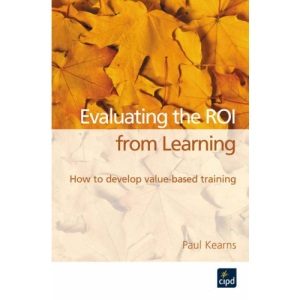 Training Evaluation and ROI: How to Develop Value-based Training.