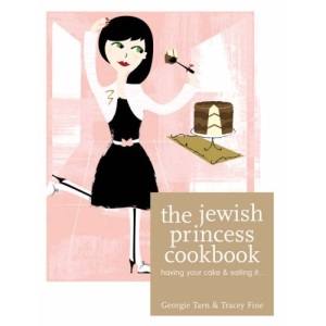 The Jewish Princess Cookbook: Having Your Cake and Eating It