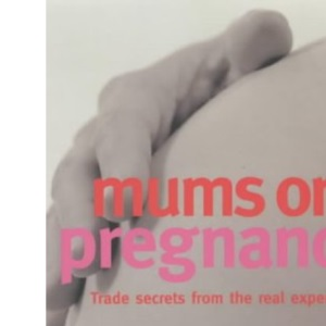 Mums on Pregnancy: Trade Secrets from the Real Experts