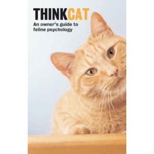 Think Cat: An Owner's Guide to Feline Psychology
