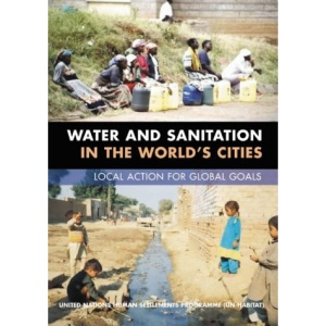 Water and Sanitation in the World's Cities: Local Action for Global Goals
