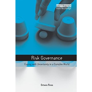 Risk Governance: Coping with Uncertainty in a Complex World (Earthscan Risk in Society Series)