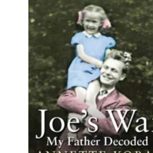 Joe's War - My Father Decoded: A Daughter's Search for Her Father's War