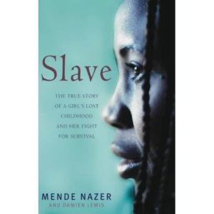 Slave: The True Story of a Girl's Lost Childhood and Her FIght for Survival