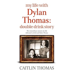 My Life with Dylan Thomas: Double Drink Story