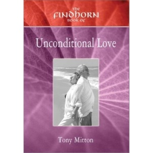 Findhorn Book of Unconditional Love (The Findhorn Book of... Ser) (The Findhorn Book of... Ser)