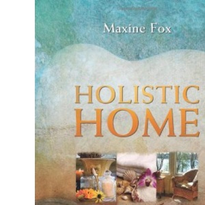 Holistic Home: The Home-makers Guide to Health and Happiness