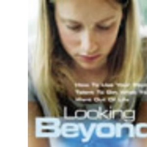 Looking Beyond: How to Use Your Psychic Talent to Get What You Want Out of Life