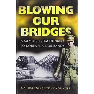 Blowing Our Bridges: A Memoir from Dunkirk to Korea Via Normandy