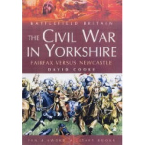 The Civil War in Yorkshire: Fairfax Versus Newcastle (Battlefield Britain)