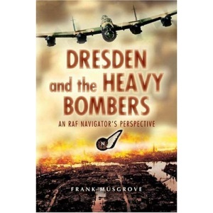 Dresden and the Heavy Bombers: An RAF Navigator's Perspective