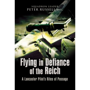 Flying in Defiance of the Reich: A Lancaster Pilot's Rites of Passage