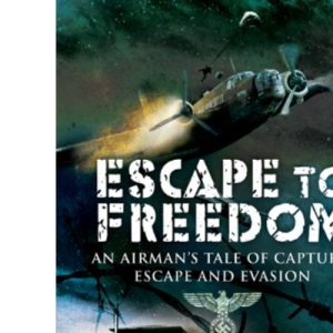 Escape to Freedom (Pen & Sword Military Books)