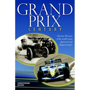 Grand Prix Century: The First 100 Years of the World's Most Glamorous and Dangerous Sport