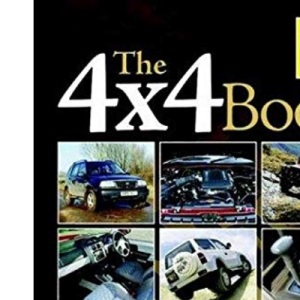 The 4x4 Book: The essential guide to buying, owning, enjoying and maintaining an off-road vehicle