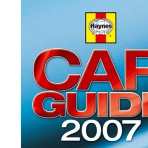 The Haynes Car Guide 2007: The facts, the figures, the knowledge