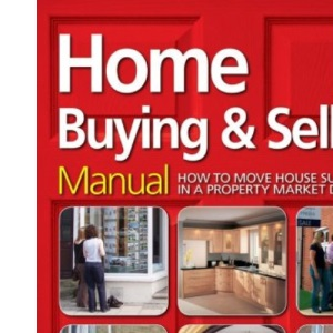 Home Buying and Selling Manual: How to Move House Successfully in a Property Market Downturn
