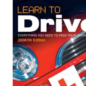 Learn to Drive (2008/09 Edition) Everything you need to pass your driving test