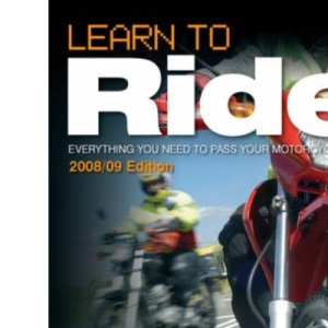 Learn to Ride (2008/09 Edition): Everything you need to pass your motorcycle test