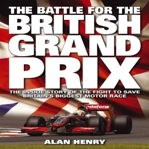 Battle for the British Grand Prix: The Inside Story of the Fight to Save Britain's Biggest Motor Race