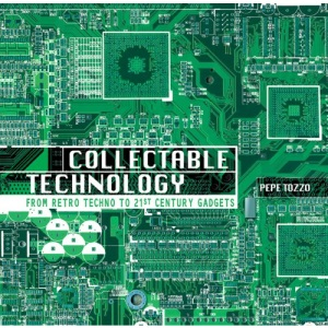 Collectable Technology: From Retro Techno to 21st Century Gadgets