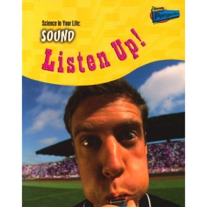 Sound: Listen Up (Science in Your Life)