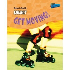 Energy: Get Moving (Science in Your Life)