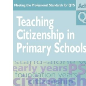 Teaching Citizenship in Primary Schools (Achieving QTS Cross-Curricular Strand Series)