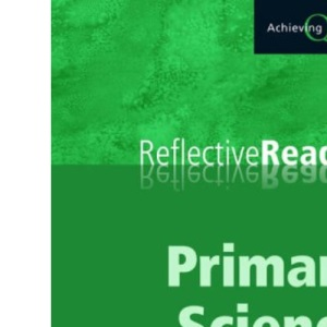 Primary Science Reflective Reader (Achieving QTS Reflective Readers Series)