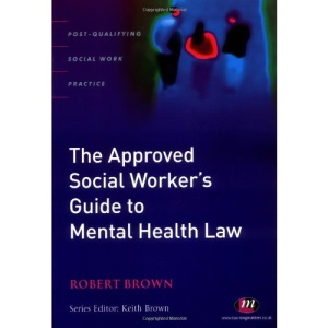 The Approved Social Worker's Guide to Mental Health Law (Post-Qualifying Social Work Practice)