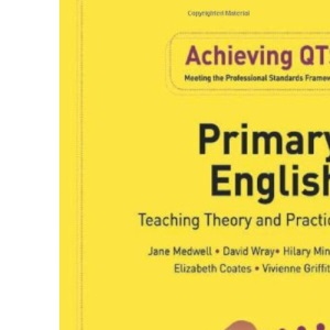 Primary English: Teaching Theory and Practice (Achieving QTS)