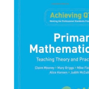 Primary Mathematics: Teaching Theory and Practice (Achieving QTS)