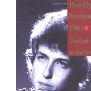 Bob Dylan: 1960-1973: Performing Artist: 1960-1973